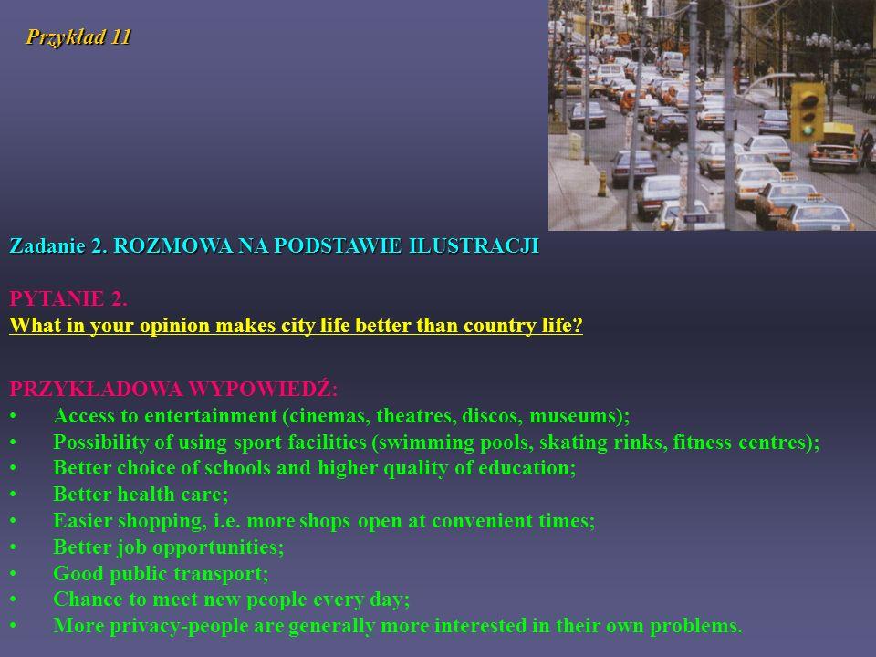 Przykład 11 Zadanie 2. ROZMOWA NA PODSTAWIE ILUSTRACJI. PYTANIE 2. What in your opinion makes city life better than country life