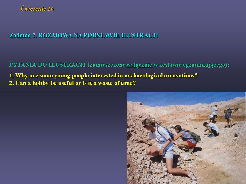 Ćwiczenie 16 Zadanie 2. ROZMOWA NA PODSTAWIE ILUSTRACJI. PYTANIA DO ILUSTRACJI (zamieszczone wyłącznie w zestawie egzaminującego):