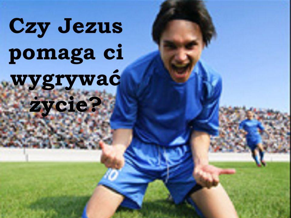 Czy Jezus pomaga ci wygrywać życie