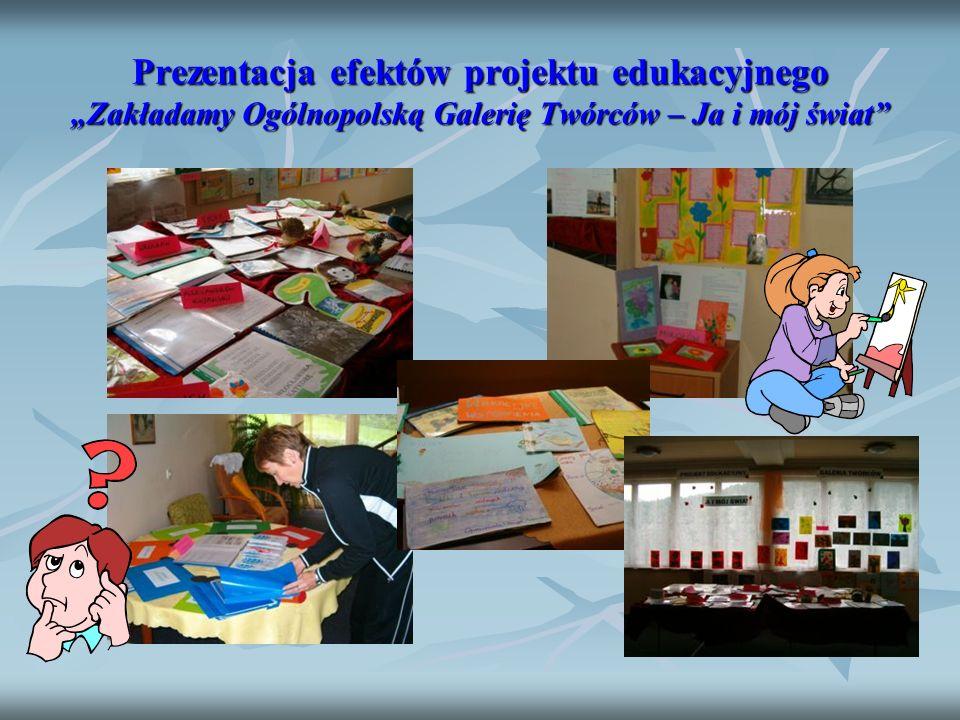 """Prezentacja efektów projektu edukacyjnego """"Zakładamy Ogólnopolską Galerię Twórców – Ja i mój świat"""