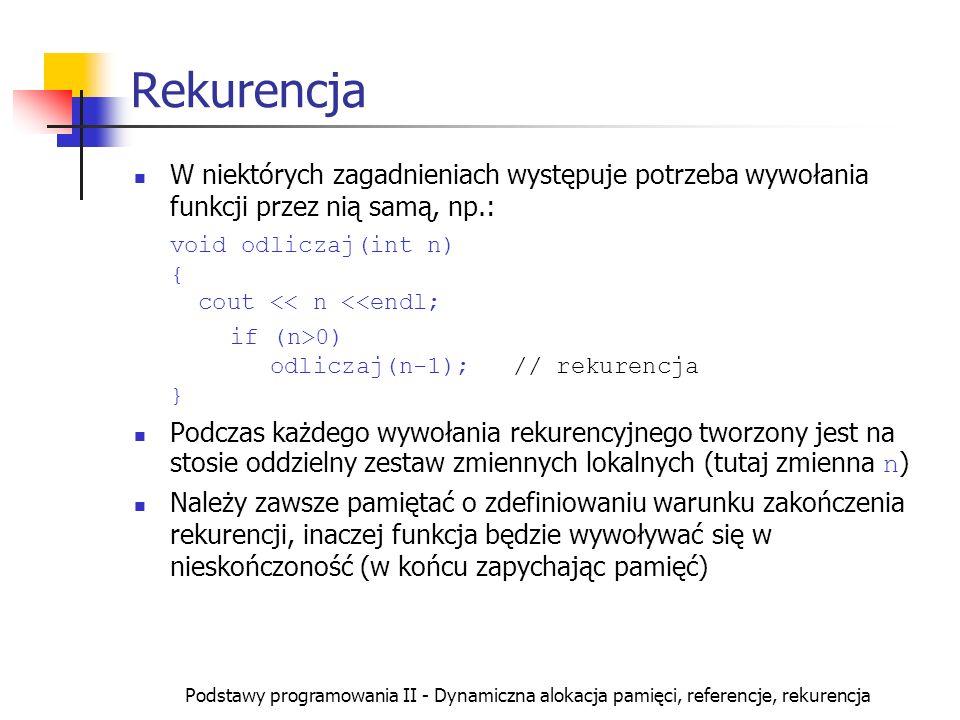 Rekurencja W niektórych zagadnieniach występuje potrzeba wywołania funkcji przez nią samą, np.: void odliczaj(int n) { cout << n <<endl;
