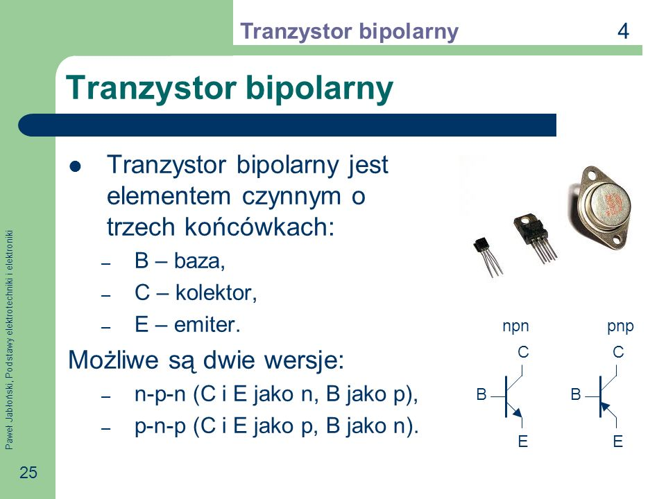 4 Tranzystor bipolarny. Tranzystor bipolarny. Tranzystor bipolarny jest elementem czynnym o trzech końcówkach: