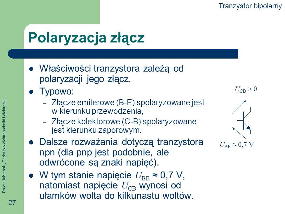 Tranzystor bipolarny Polaryzacja złącz. Właściwości tranzystora zależą od polaryzacji jego złącz. Typowo: