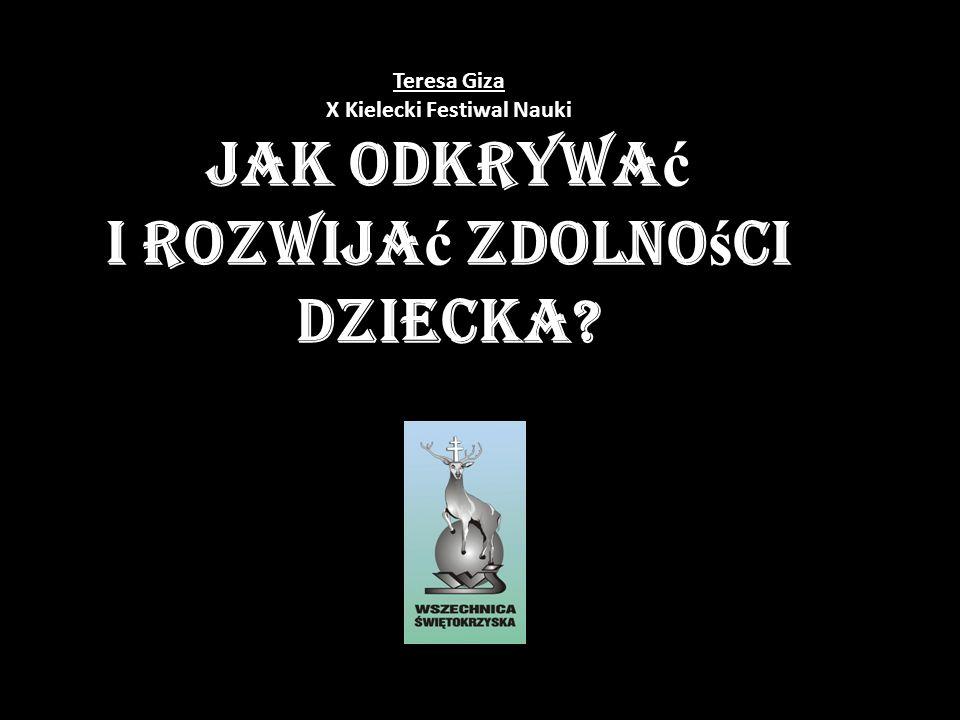 Teresa Giza X Kielecki Festiwal Nauki Jak odkrywać i rozwijać zdolności dziecka