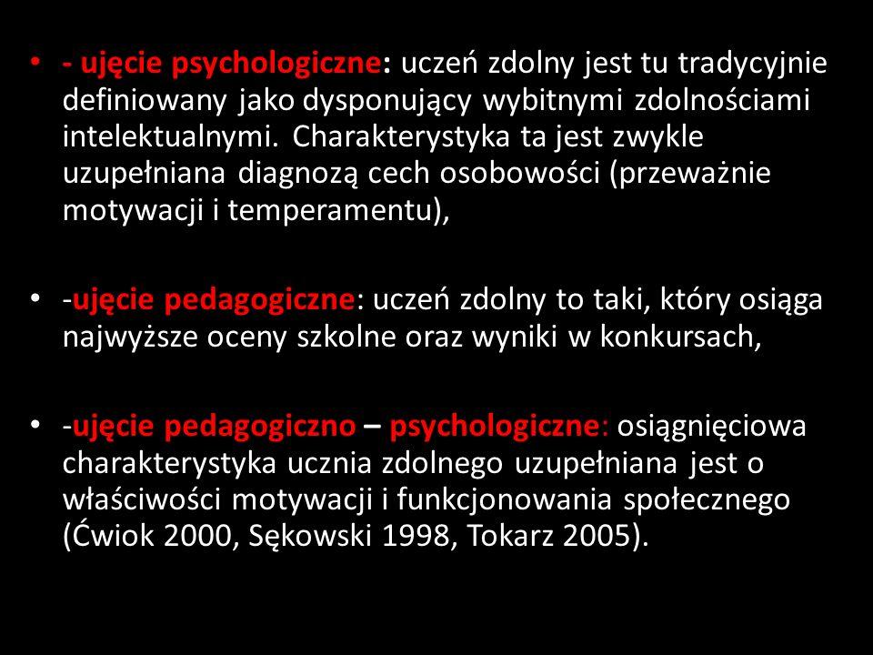- ujęcie psychologiczne: uczeń zdolny jest tu tradycyjnie definiowany jako dysponujący wybitnymi zdolnościami intelektualnymi. Charakterystyka ta jest zwykle uzupełniana diagnozą cech osobowości (przeważnie motywacji i temperamentu),
