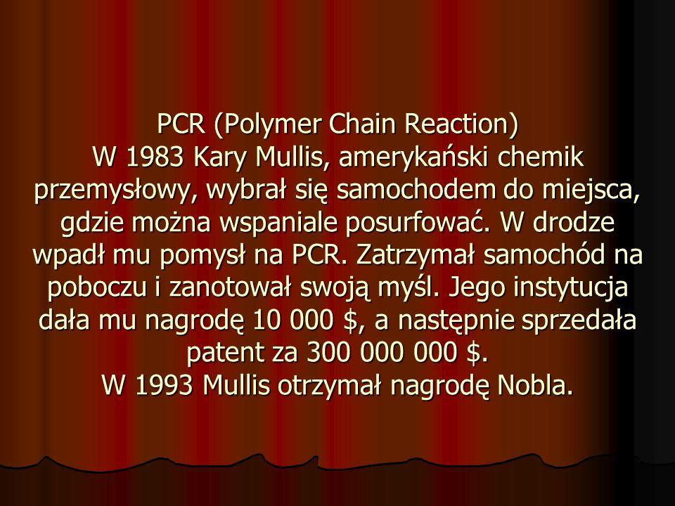 PCR (Polymer Chain Reaction) W 1983 Kary Mullis, amerykański chemik przemysłowy, wybrał się samochodem do miejsca, gdzie można wspaniale posurfować.