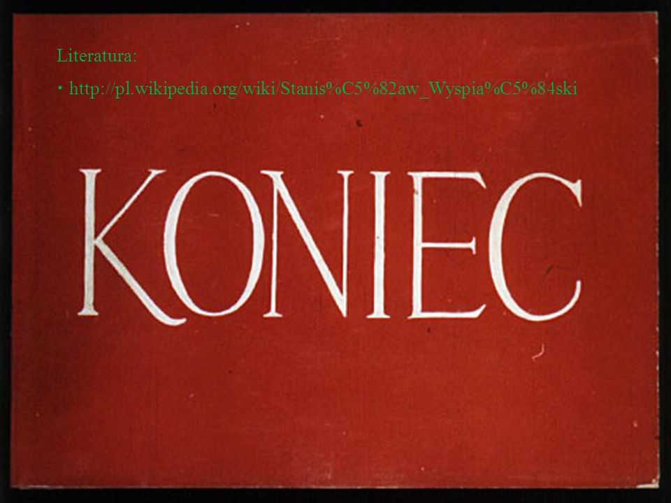Literatura: http://pl.wikipedia.org/wiki/Stanis%C5%82aw_Wyspia%C5%84ski