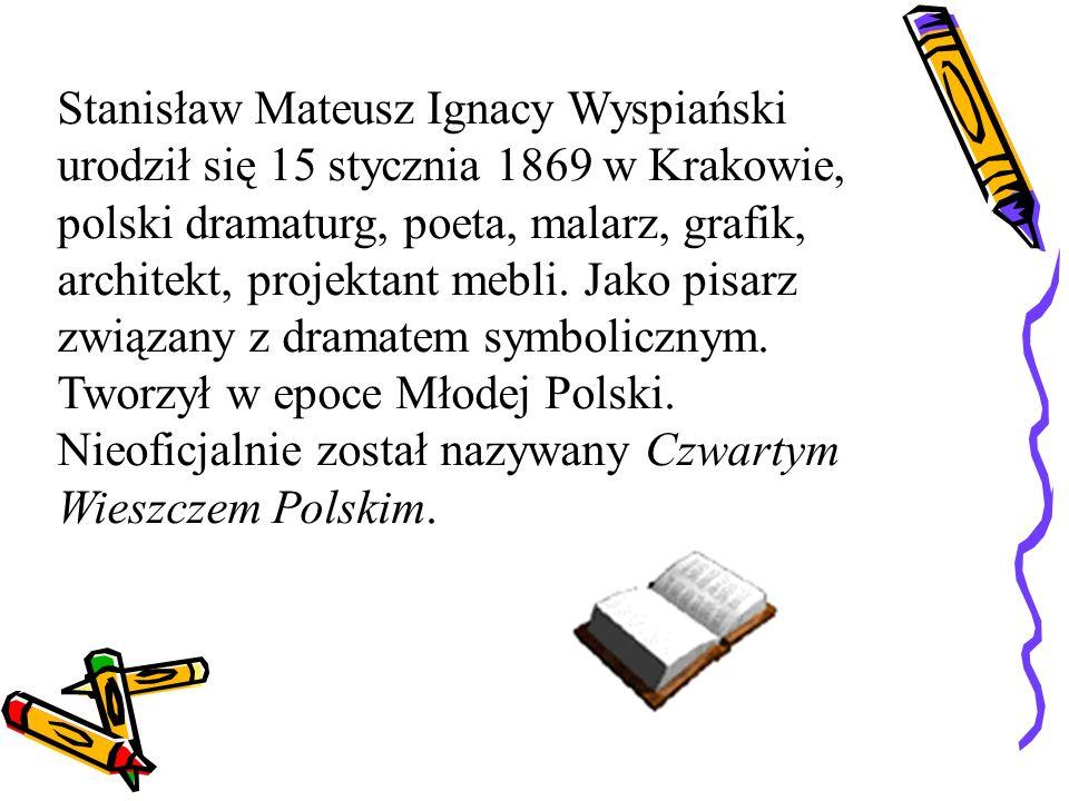 Stanisław Mateusz Ignacy Wyspiański urodził się 15 stycznia 1869 w Krakowie, polski dramaturg, poeta, malarz, grafik, architekt, projektant mebli.