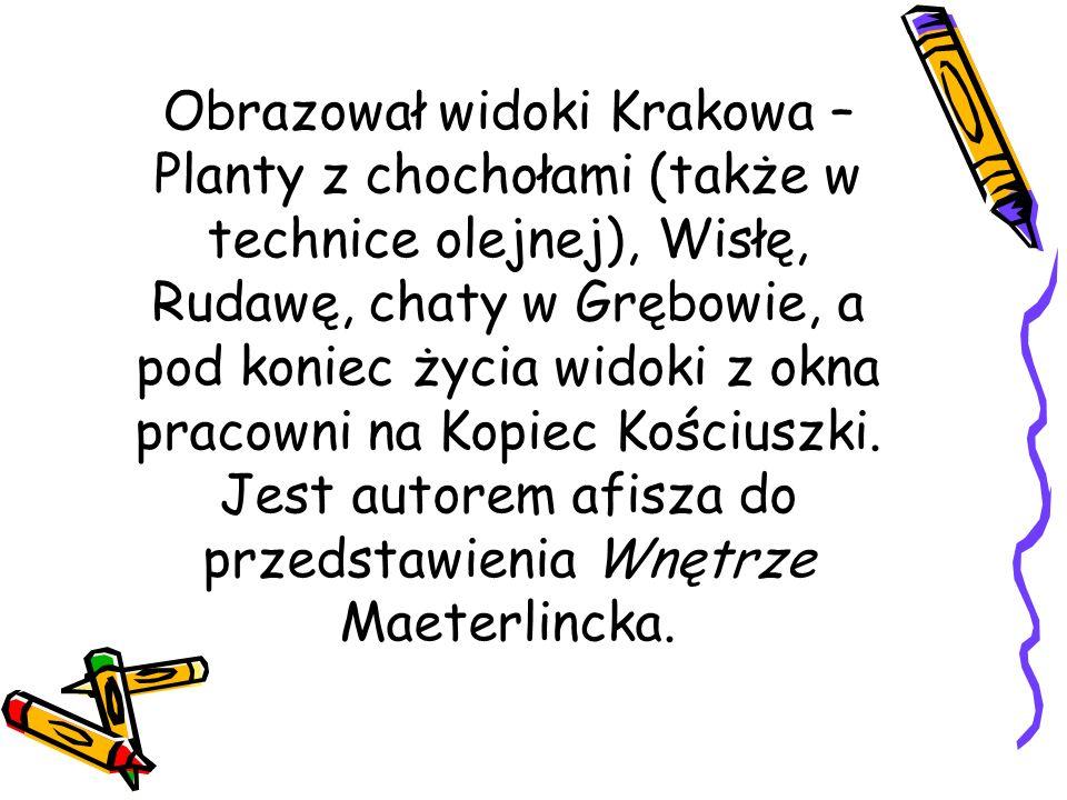 Obrazował widoki Krakowa – Planty z chochołami (także w technice olejnej), Wisłę, Rudawę, chaty w Grębowie, a pod koniec życia widoki z okna pracowni na Kopiec Kościuszki.