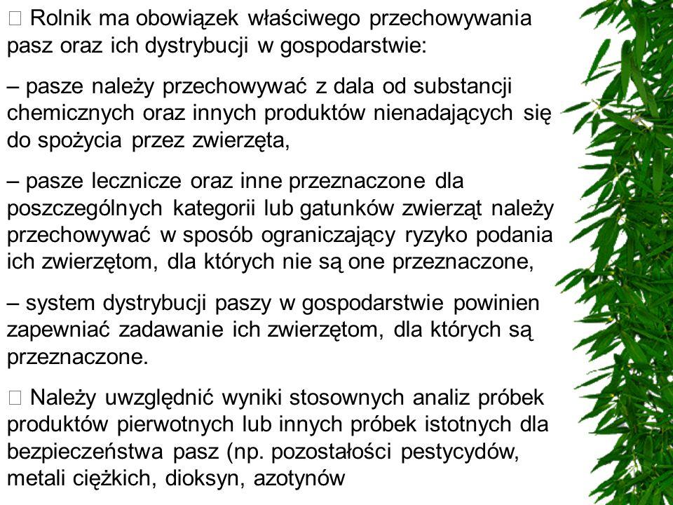  Rolnik ma obowiązek właściwego przechowywania pasz oraz ich dystrybucji w gospodarstwie: