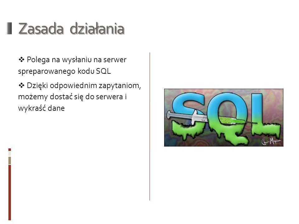 Zasada działania Polega na wysłaniu na serwer spreparowanego kodu SQL