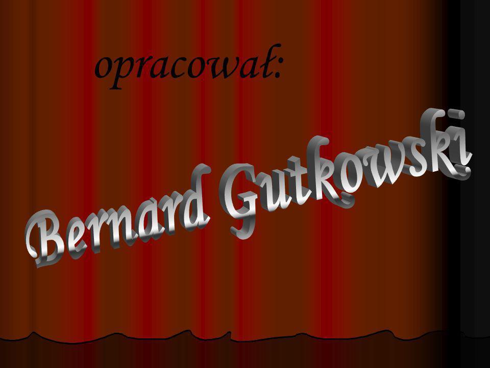 opracował: Bernard Gutkowski