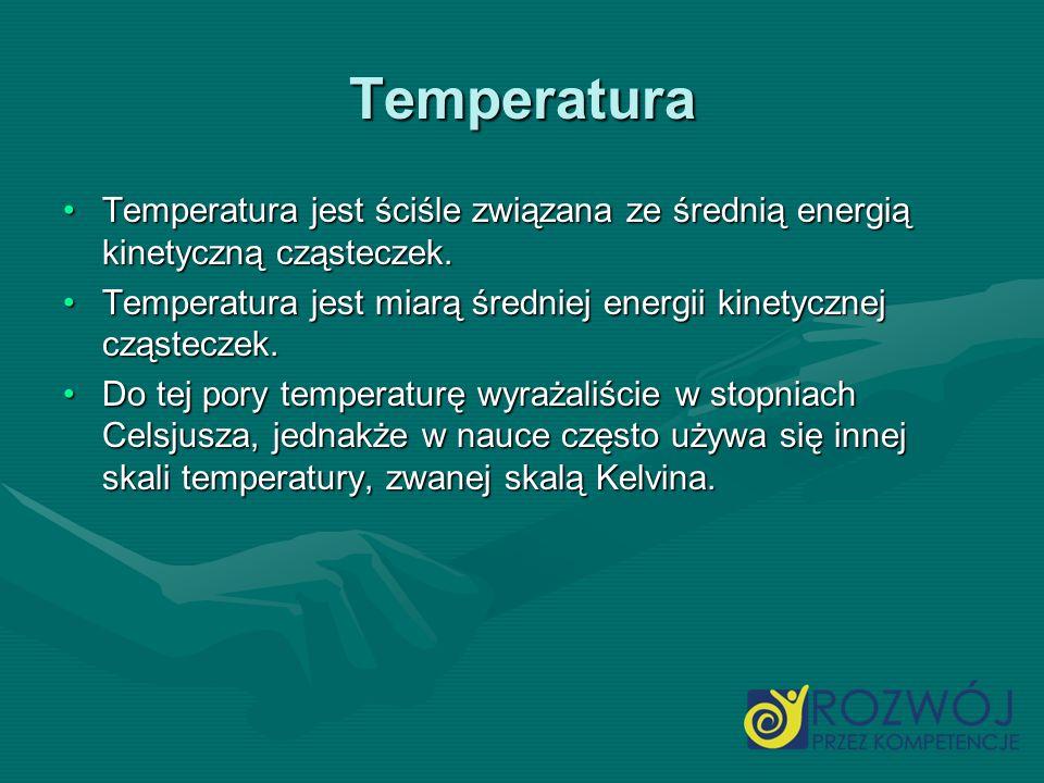 Temperatura Temperatura jest ściśle związana ze średnią energią kinetyczną cząsteczek.