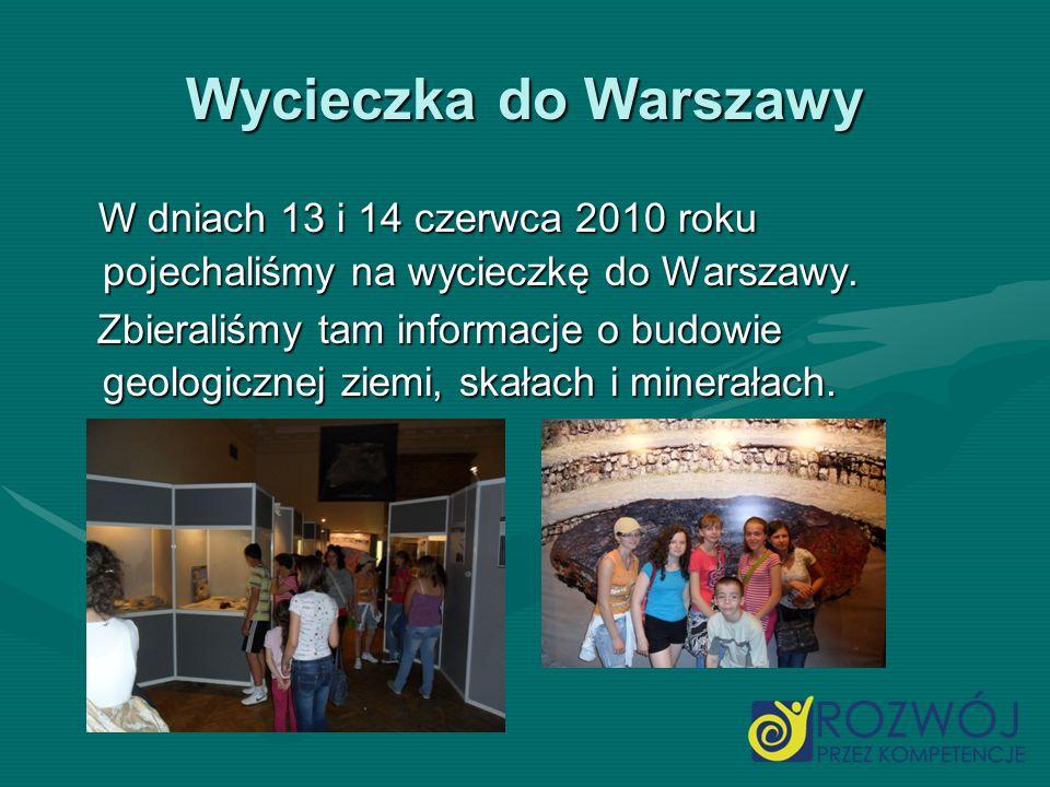 Wycieczka do Warszawy W dniach 13 i 14 czerwca 2010 roku pojechaliśmy na wycieczkę do Warszawy.