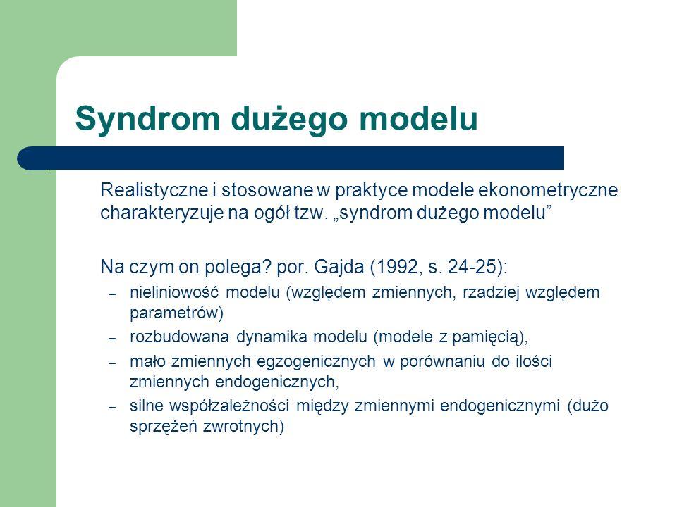 """Syndrom dużego modelu Realistyczne i stosowane w praktyce modele ekonometryczne charakteryzuje na ogół tzw. """"syndrom dużego modelu"""