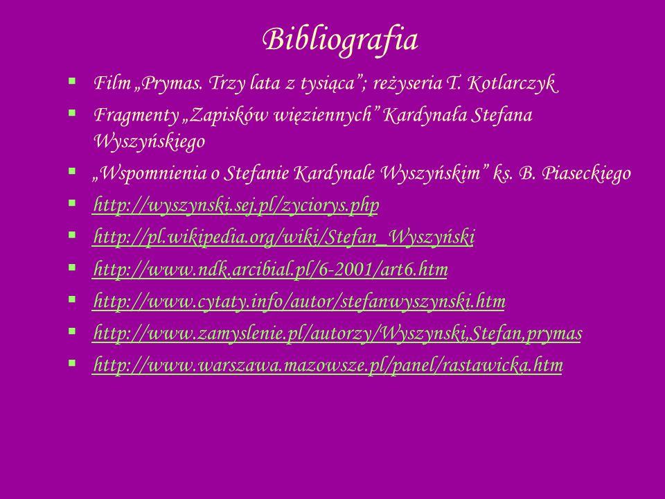 """Bibliografia Film """"Prymas. Trzy lata z tysiąca ; reżyseria T. Kotlarczyk. Fragmenty """"Zapisków więziennych Kardynała Stefana Wyszyńskiego."""