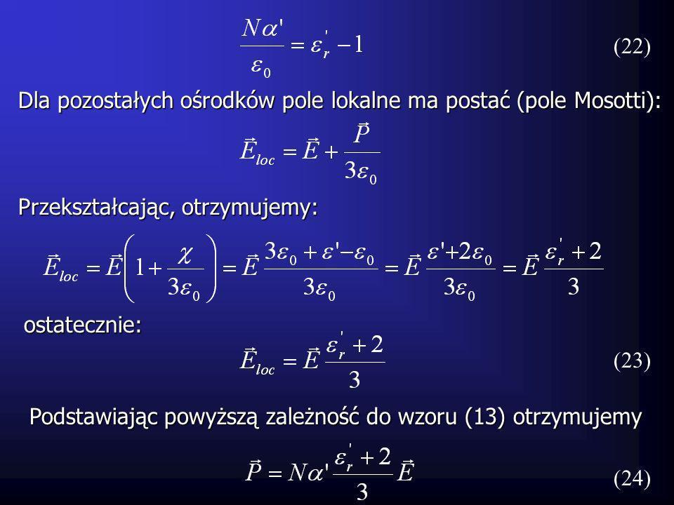 (22) Dla pozostałych ośrodków pole lokalne ma postać (pole Mosotti): Przekształcając, otrzymujemy: