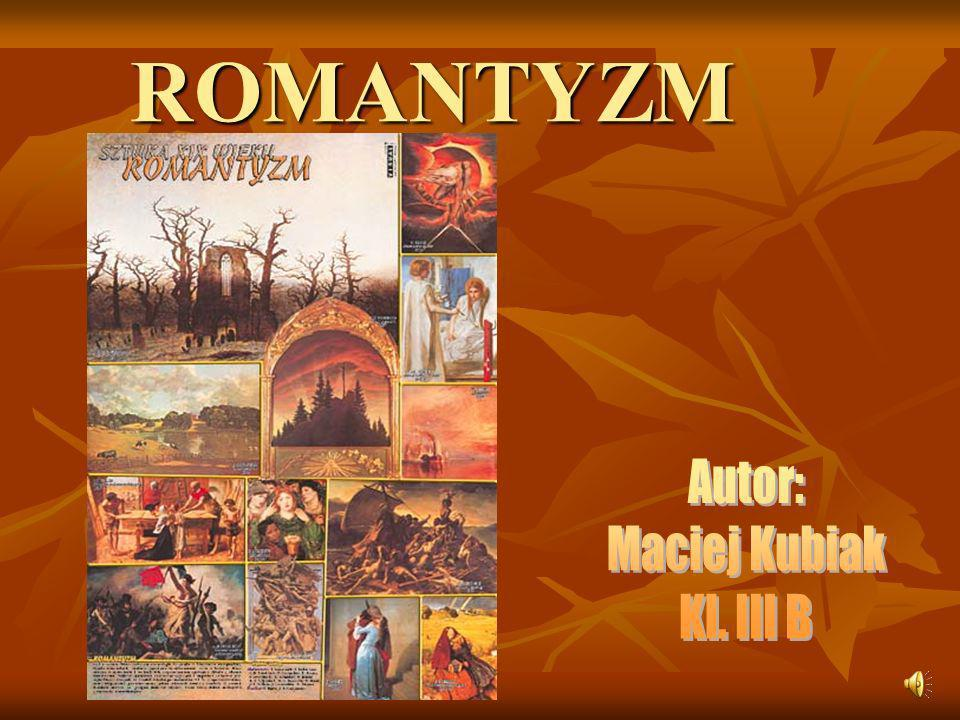 ROMANTYZM Autor: Maciej Kubiak Kl. III B