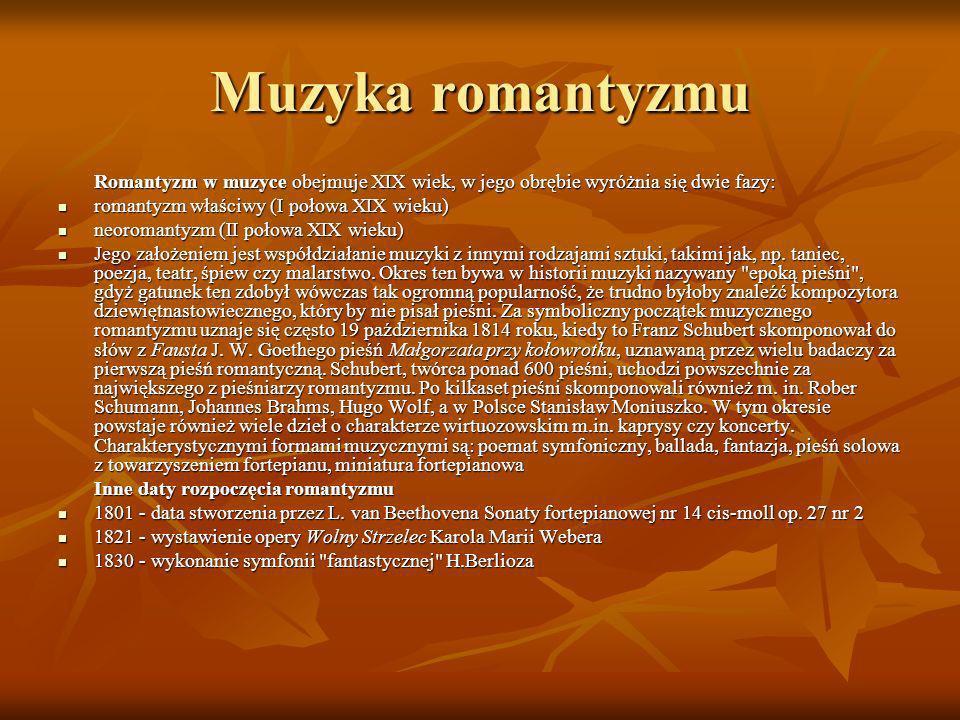 Muzyka romantyzmuRomantyzm w muzyce obejmuje XIX wiek, w jego obrębie wyróżnia się dwie fazy: romantyzm właściwy (I połowa XIX wieku)