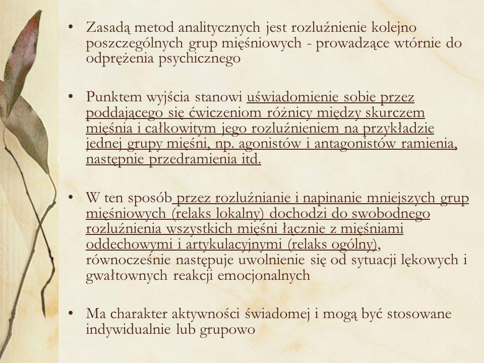 Zasadą metod analitycznych jest rozluźnienie kolejno poszczególnych grup mięśniowych - prowadzące wtórnie do odprężenia psychicznego
