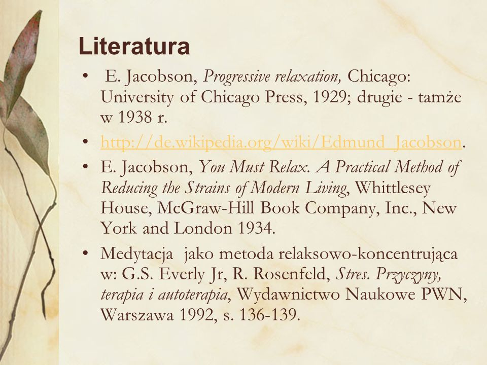 Literatura E. Jacobson, Progressive relaxation, Chicago: University of Chicago Press, 1929; drugie - tamże w 1938 r.