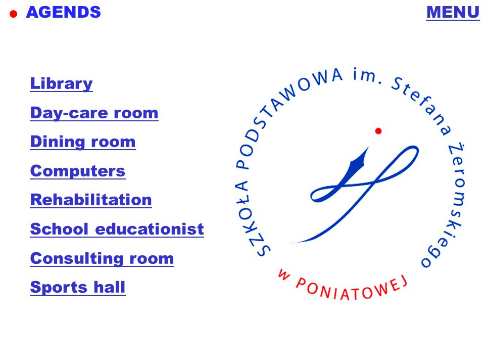 AGENDS MENU. Library. Day-care room. Dining room. Computers. Rehabilitation. School educationist.