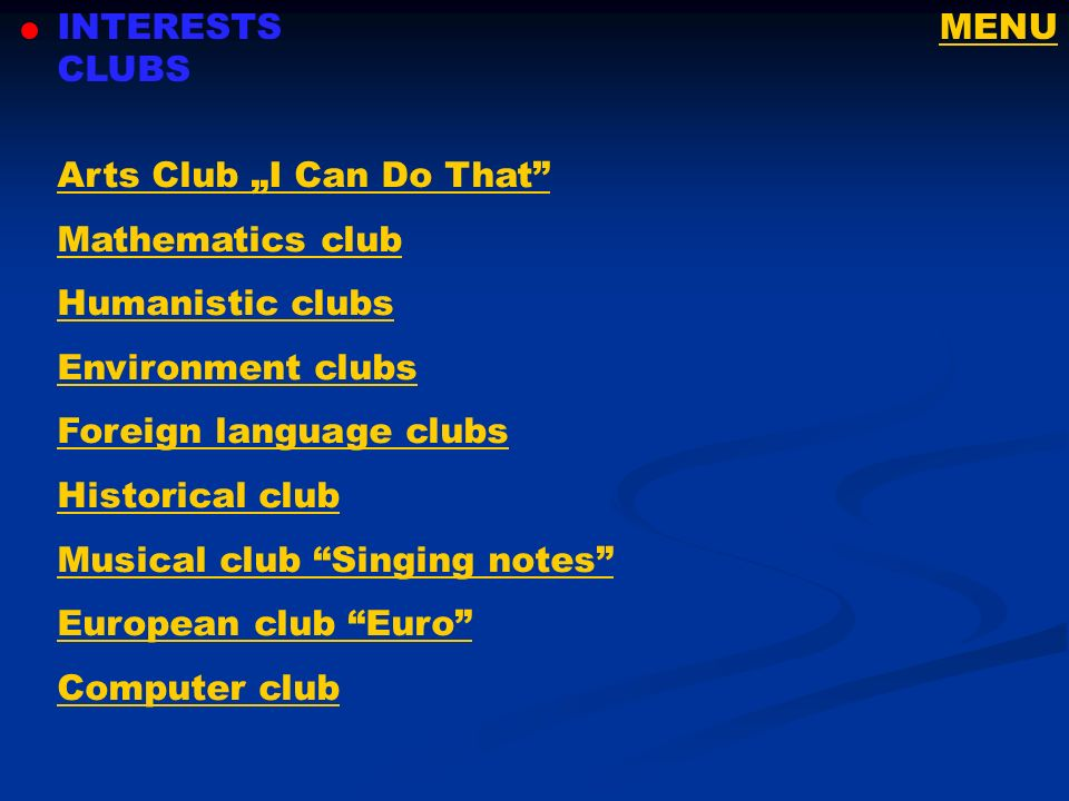 "INTERESTS CLUBS MENU. Arts Club ""I Can Do That Mathematics club. Humanistic clubs. Environment clubs."