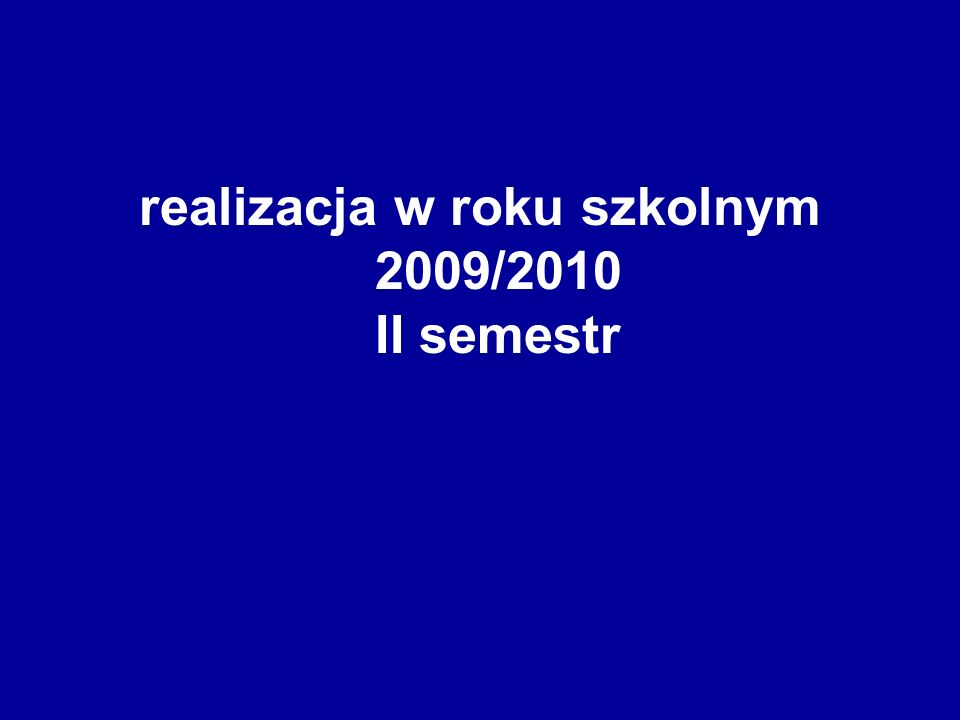 realizacja w roku szkolnym 2009/2010 II semestr