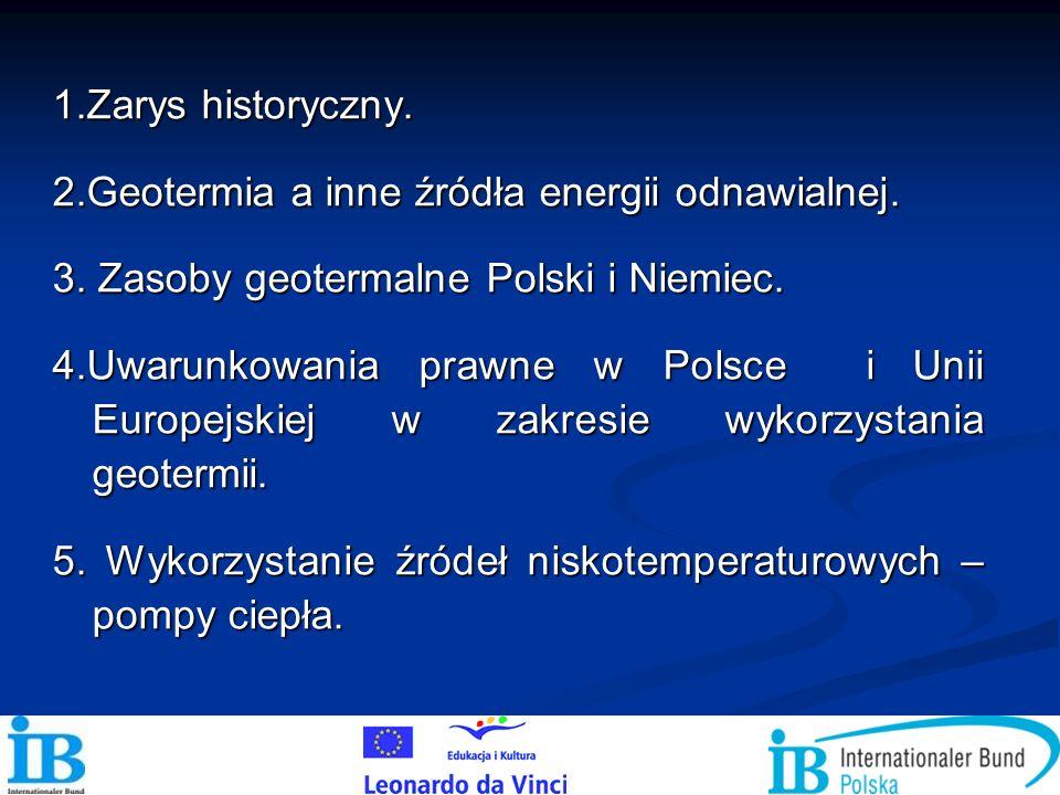 1.Zarys historyczny. 2.Geotermia a inne źródła energii odnawialnej. 3. Zasoby geotermalne Polski i Niemiec.