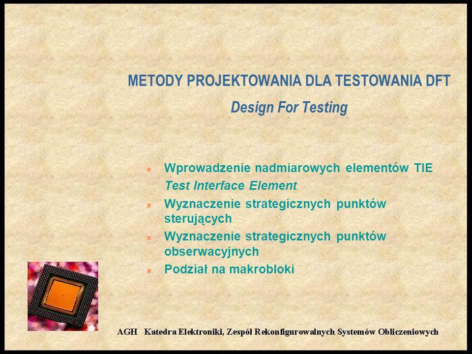 METODY PROJEKTOWANIA DLA TESTOWANIA DFT Design For Testing