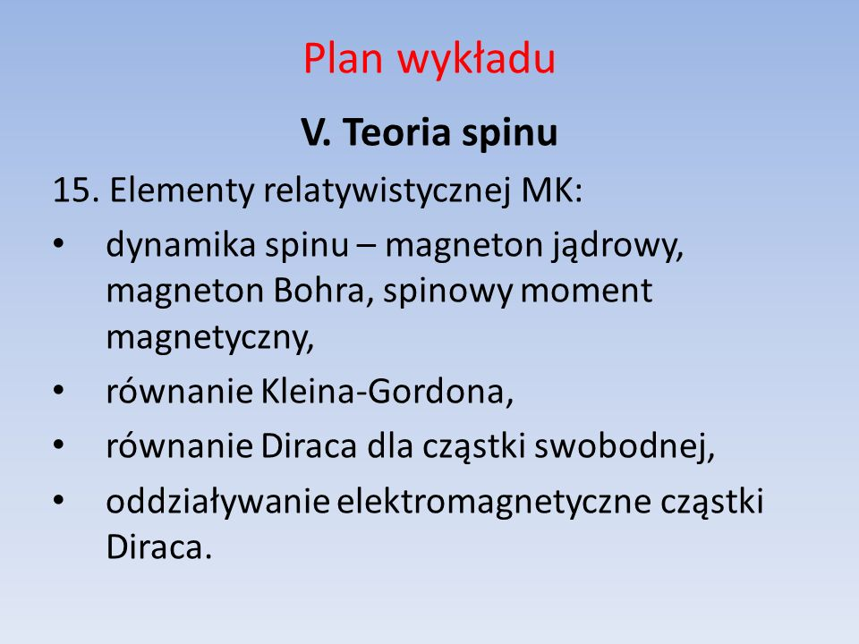 Plan wykładu V. Teoria spinu 15. Elementy relatywistycznej MK:
