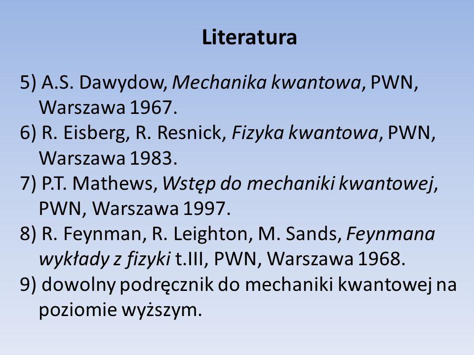 Literatura 5) A.S. Dawydow, Mechanika kwantowa, PWN, Warszawa 1967.