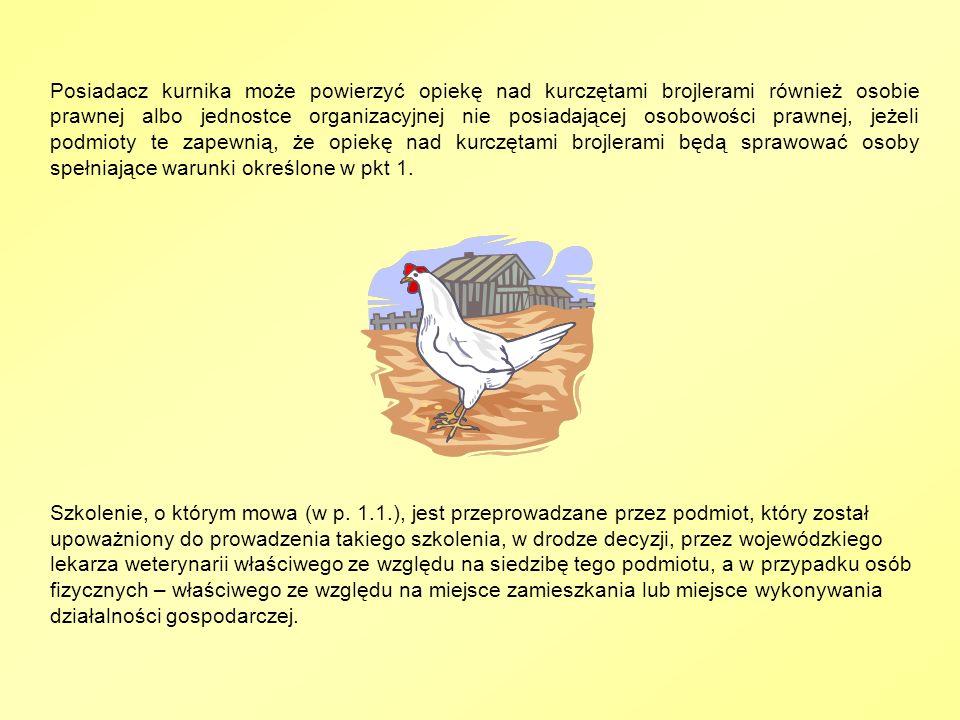 Posiadacz kurnika może powierzyć opiekę nad kurczętami brojlerami również osobie prawnej albo jednostce organizacyjnej nie posiadającej osobowości prawnej, jeżeli podmioty te zapewnią, że opiekę nad kurczętami brojlerami będą sprawować osoby spełniające warunki określone w pkt 1.
