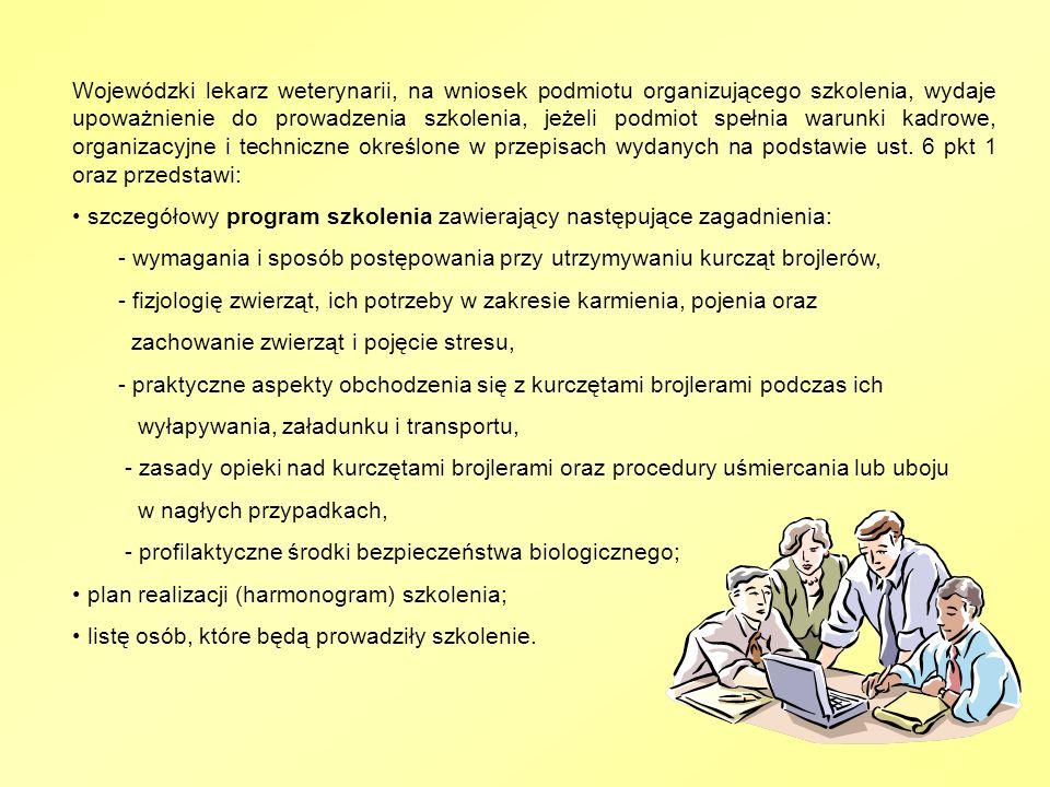 Wojewódzki lekarz weterynarii, na wniosek podmiotu organizującego szkolenia, wydaje upoważnienie do prowadzenia szkolenia, jeżeli podmiot spełnia warunki kadrowe, organizacyjne i techniczne określone w przepisach wydanych na podstawie ust. 6 pkt 1 oraz przedstawi: