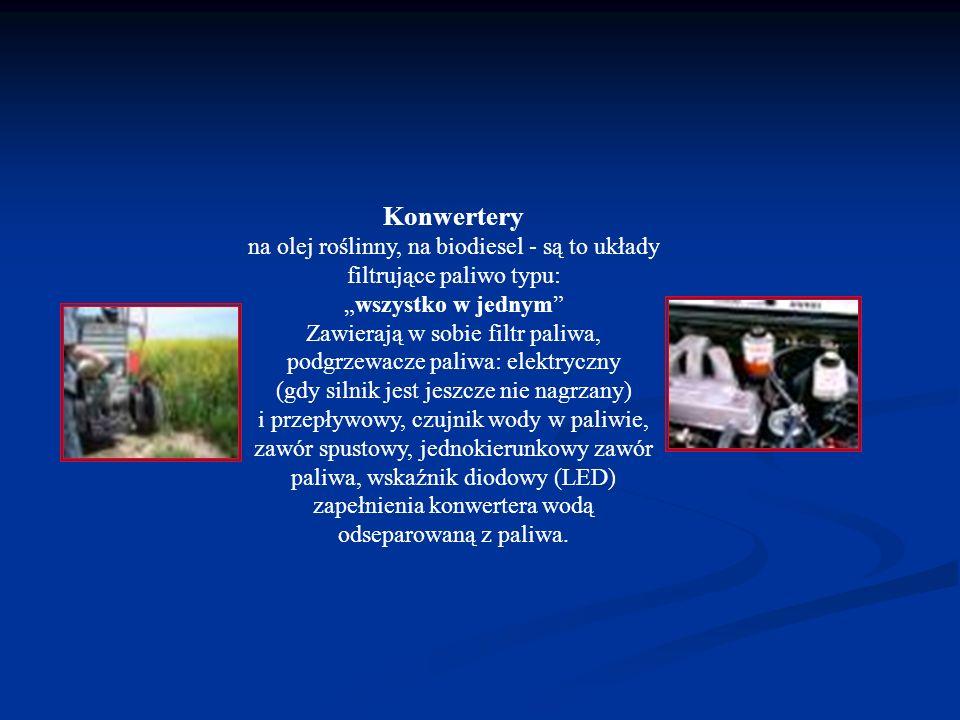 """Konwertery na olej roślinny, na biodiesel - są to układy filtrujące paliwo typu: """"wszystko w jednym Zawierają w sobie filtr paliwa, podgrzewacze paliwa: elektryczny (gdy silnik jest jeszcze nie nagrzany) i przepływowy, czujnik wody w paliwie, zawór spustowy, jednokierunkowy zawór paliwa, wskaźnik diodowy (LED) zapełnienia konwertera wodą odseparowaną z paliwa."""