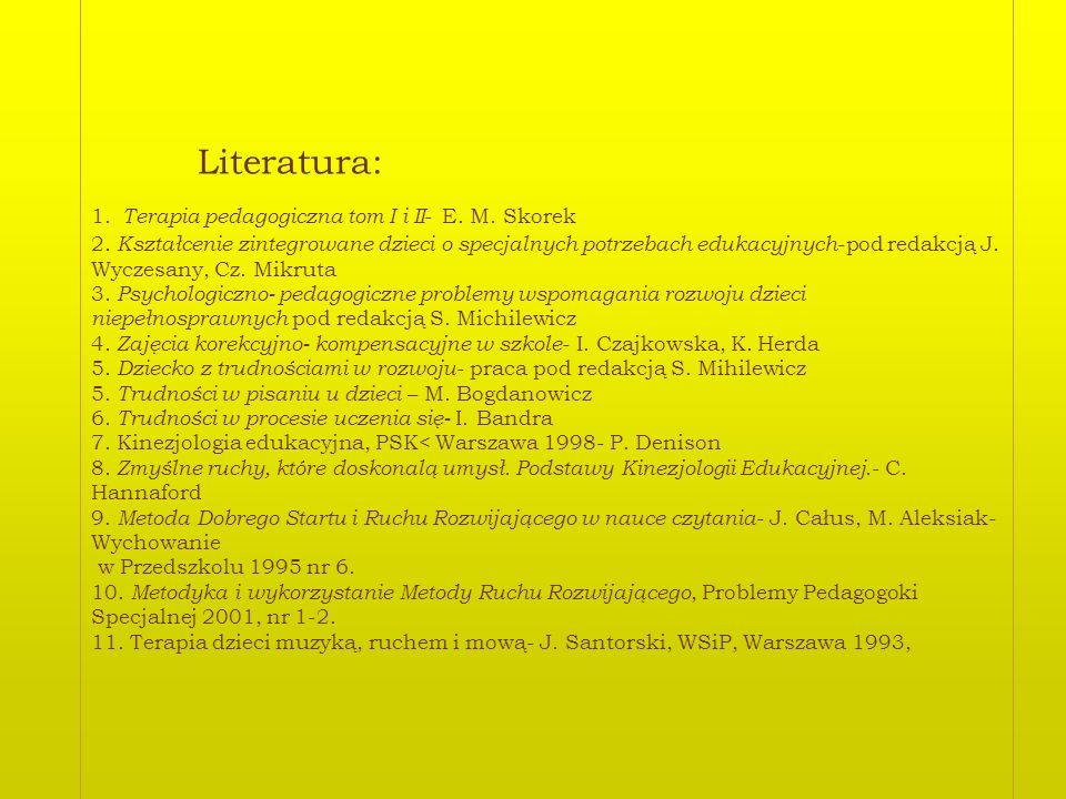 Literatura: 1. Terapia pedagogiczna tom I i II- E. M. Skorek 2