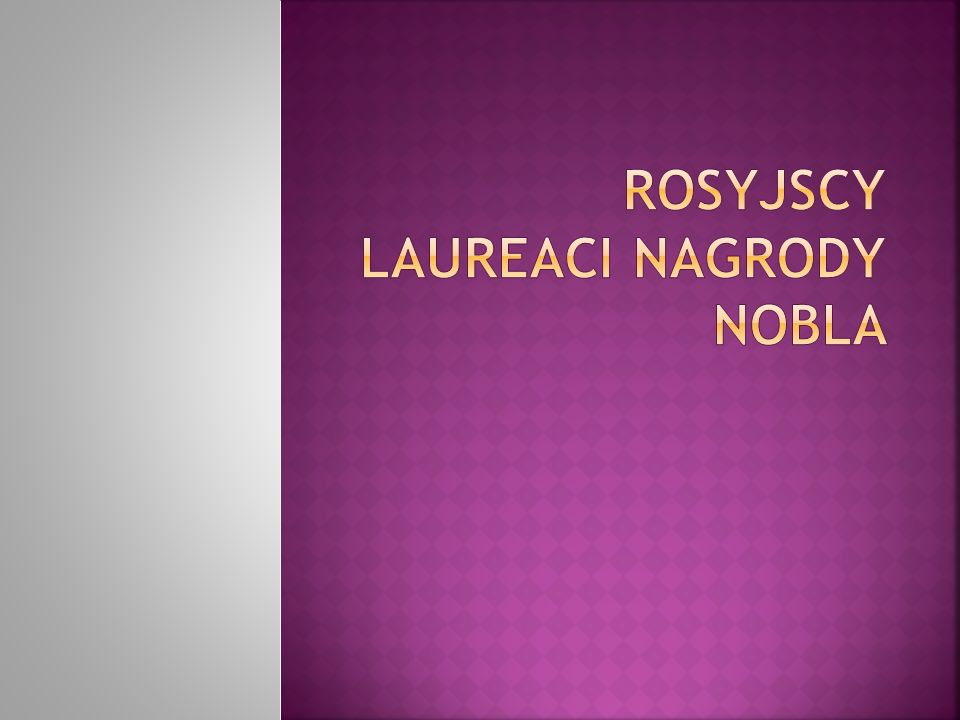ROSYJSCY LAUREACI NAGRODY NOBLA