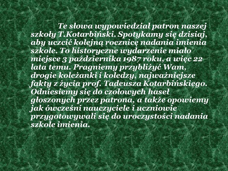Te słowa wypowiedział patron naszej szkoły T. Kotarbiński
