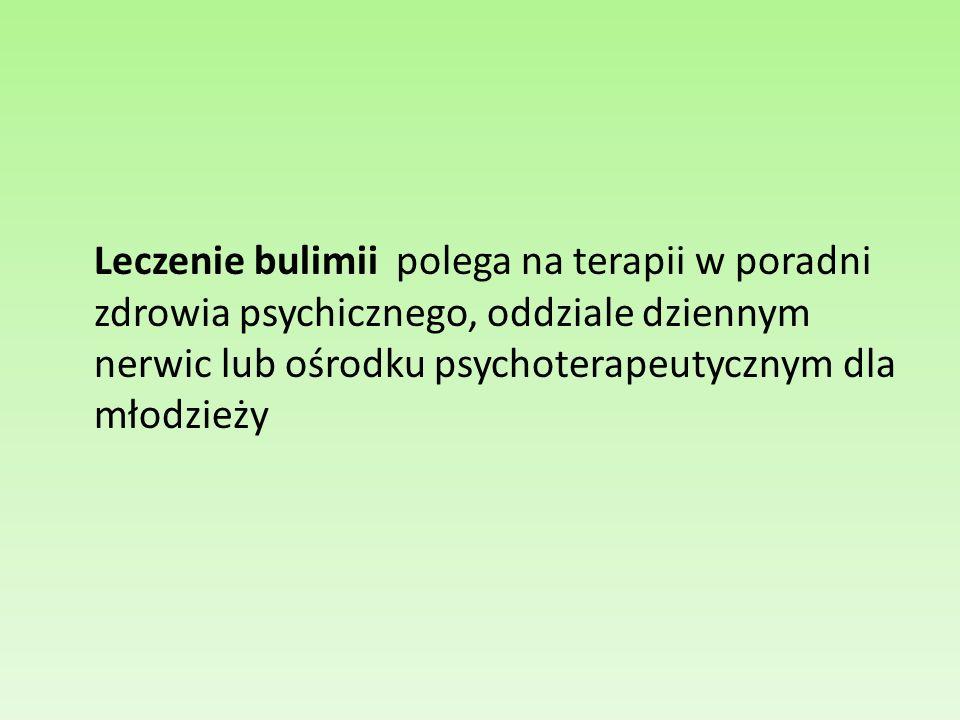 Leczenie bulimii polega na terapii w poradni zdrowia psychicznego, oddziale dziennym nerwic lub ośrodku psychoterapeutycznym dla młodzieży