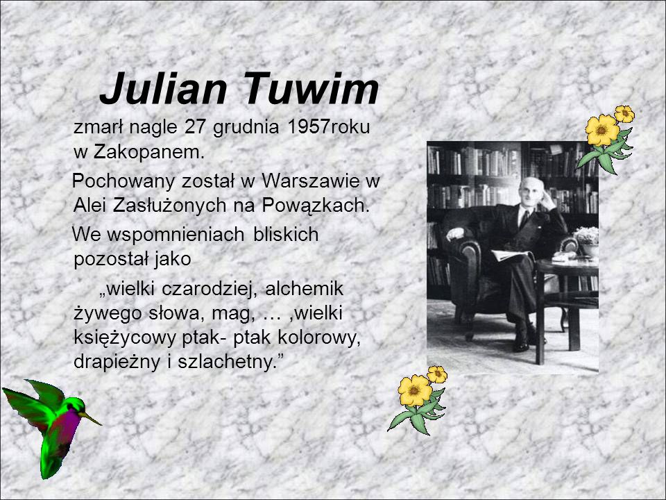 Julian Tuwim zmarł nagle 27 grudnia 1957roku w Zakopanem.