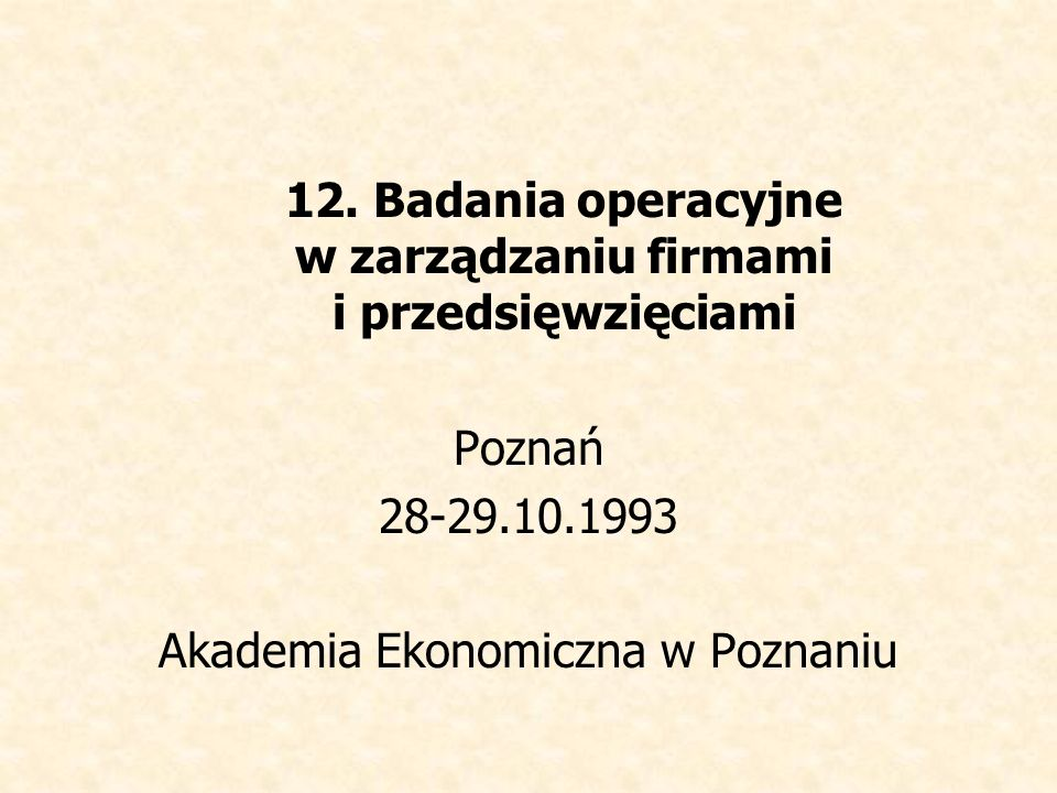 12. Badania operacyjne w zarządzaniu firmami i przedsięwzięciami
