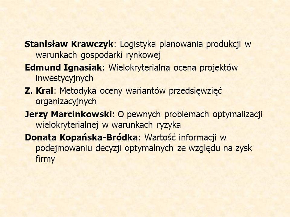 Stanisław Krawczyk: Logistyka planowania produkcji w warunkach gospodarki rynkowej Edmund Ignasiak: Wielokryterialna ocena projektów inwestycyjnych Z.