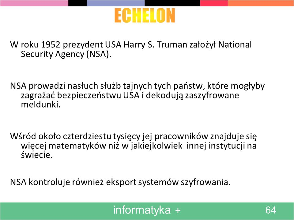 ECHELON W roku 1952 prezydent USA Harry S. Truman założył National Security Agency (NSA).