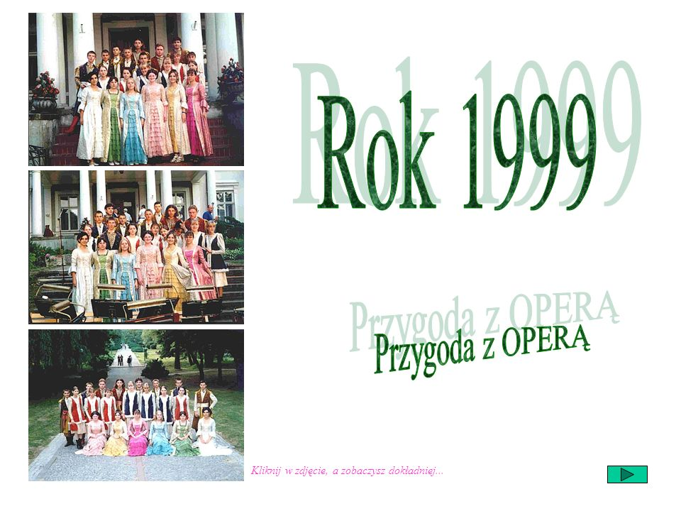 Rok 1999 Przygoda z OPERĄ Kliknij w zdjęcie, a zobaczysz dokładniej...