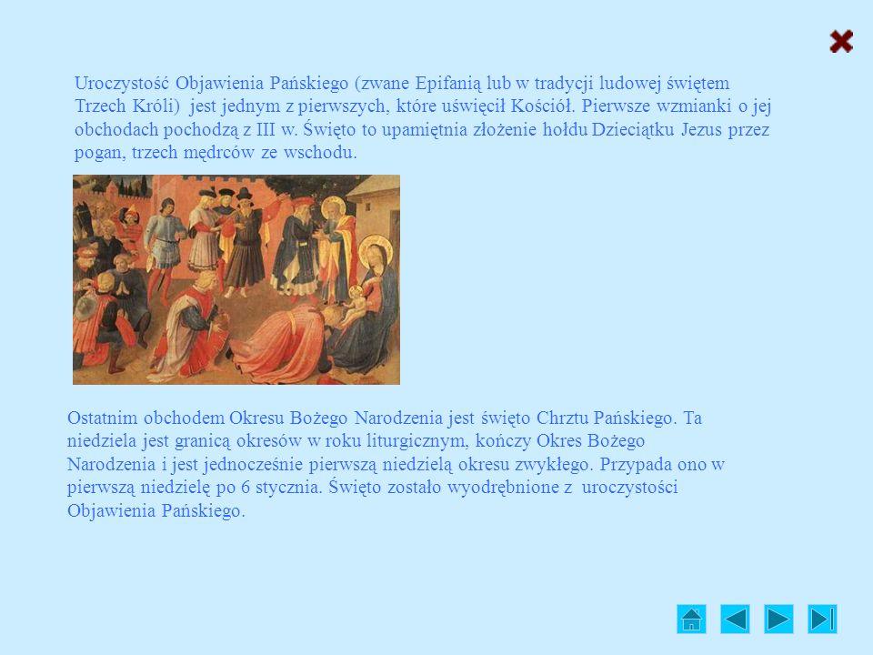 Uroczystość Objawienia Pańskiego (zwane Epifanią lub w tradycji ludowej świętem Trzech Króli) jest jednym z pierwszych, które uświęcił Kościół. Pierwsze wzmianki o jej obchodach pochodzą z III w. Święto to upamiętnia złożenie hołdu Dzieciątku Jezus przez pogan, trzech mędrców ze wschodu.