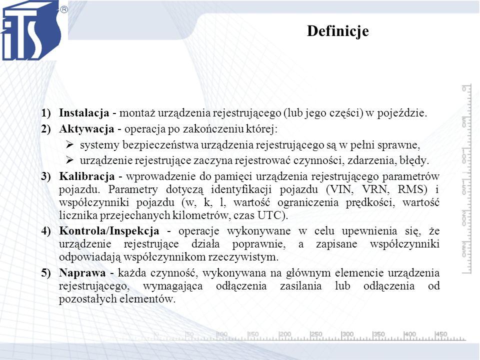 Definicje Instalacja - montaż urządzenia rejestrującego (lub jego części) w pojeździe. Aktywacja - operacja po zakończeniu której: