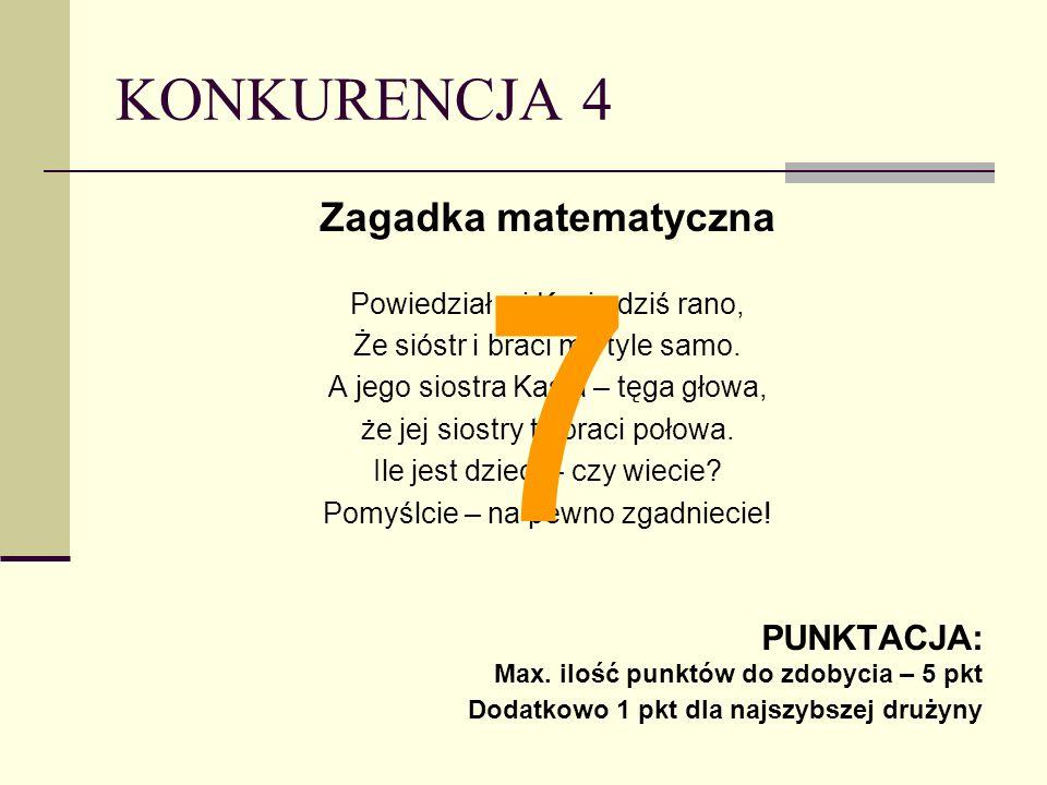 7 KONKURENCJA 4 Zagadka matematyczna PUNKTACJA: