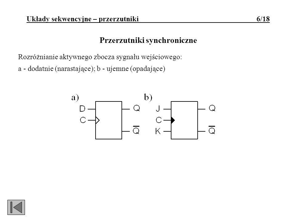 Układy sekwencyjne – przerzutniki 6/18 Przerzutniki synchroniczne
