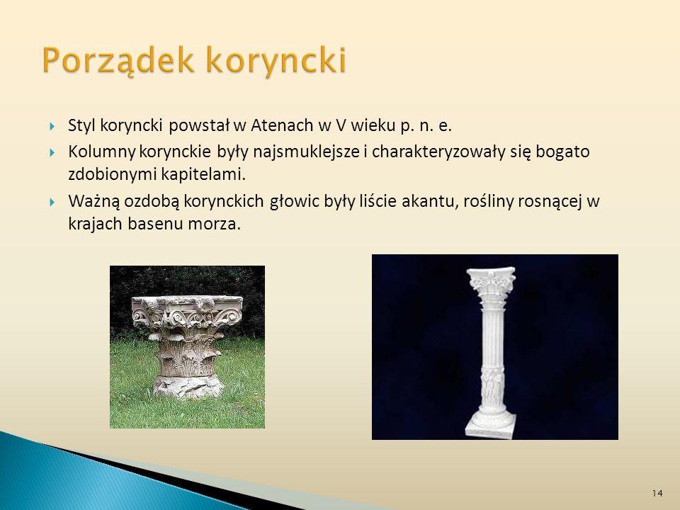 Porządek koryncki Styl koryncki powstał w Atenach w V wieku p. n. e.