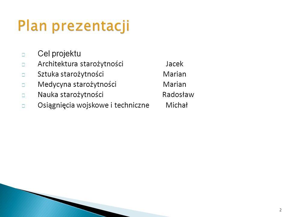 Plan prezentacji Cel projektu Architektura starożytności Jacek